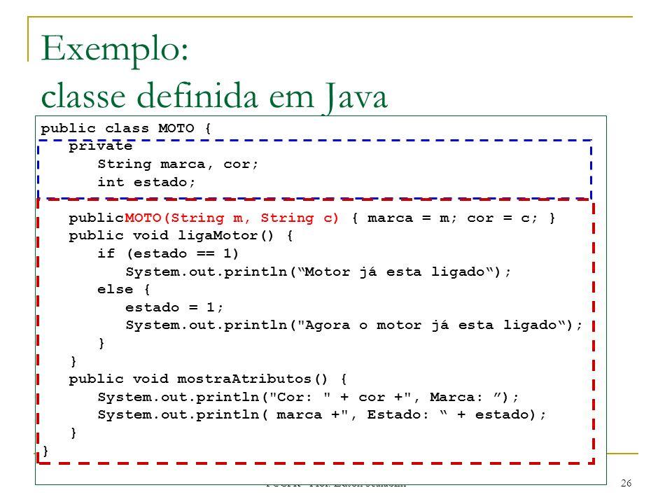 PUCPR - Prof. Edson Scalabrin 26 Exemplo: classe definida em Java public class MOTO { private String marca, cor; int estado; publicMOTO(String m, Stri