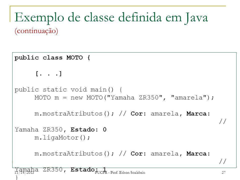 11/14/2013 PUCPR - Prof. Edson Scalabrin 27 Exemplo de classe definida em Java (continuação) public class MOTO { [...] public static void main() { MOT