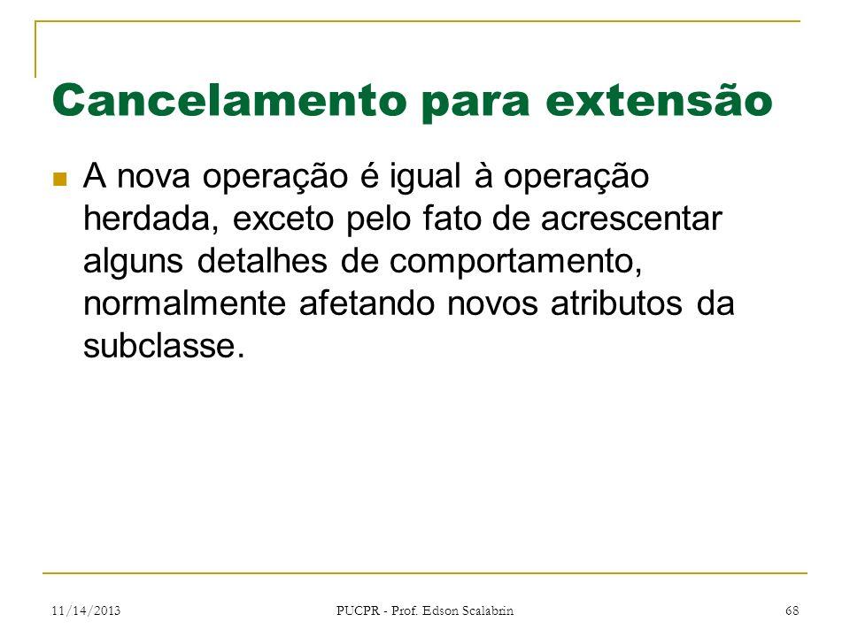 11/14/2013 PUCPR - Prof. Edson Scalabrin 68 Cancelamento para extensão A nova operação é igual à operação herdada, exceto pelo fato de acrescentar alg