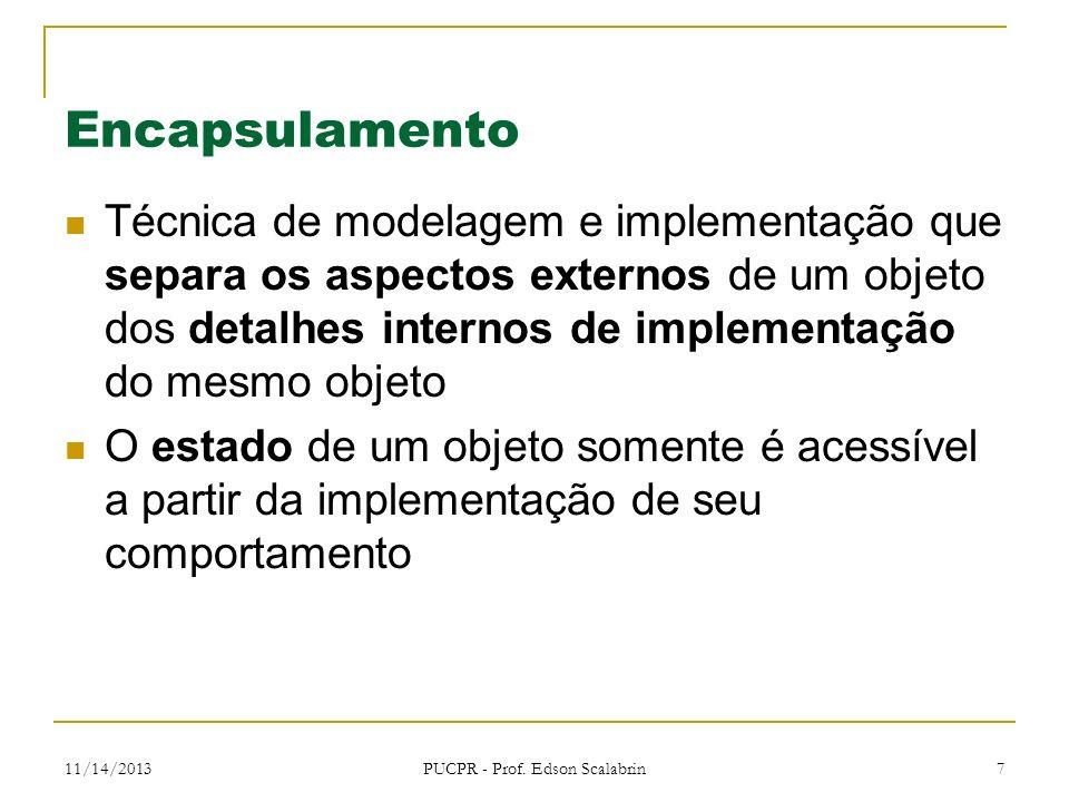 11/14/2013 PUCPR - Prof. Edson Scalabrin 7 Encapsulamento Técnica de modelagem e implementação que separa os aspectos externos de um objeto dos detalh