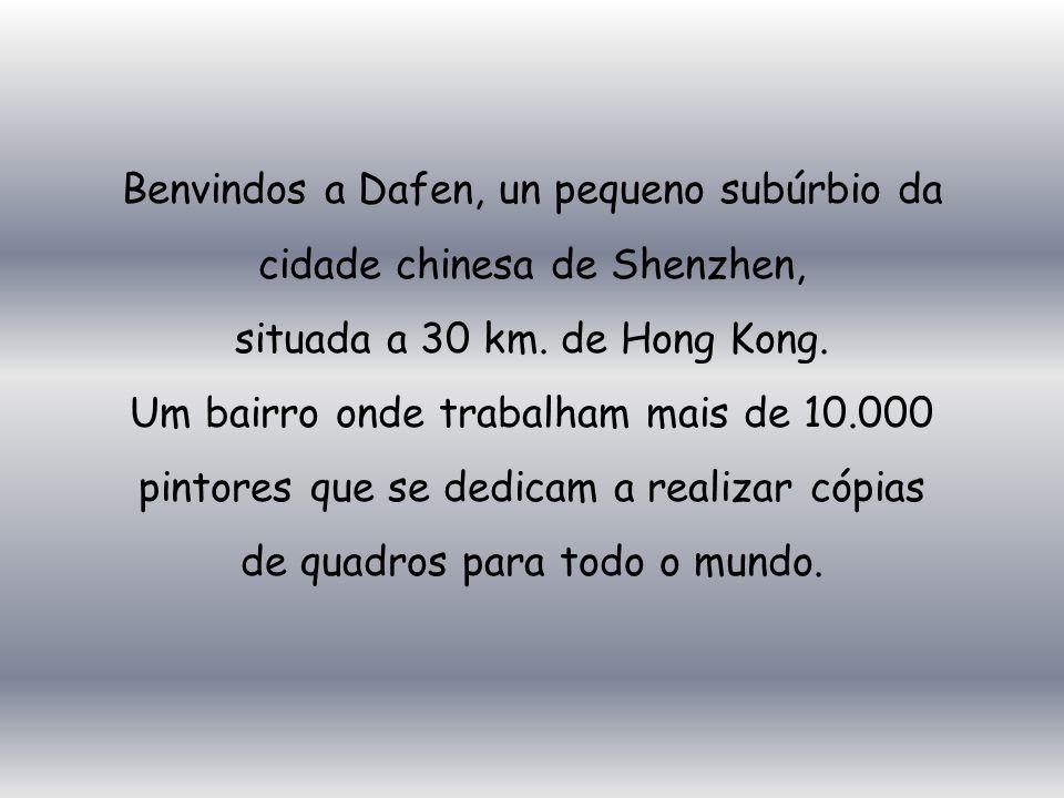 Benvindos a Dafen, un pequeno subúrbio da cidade chinesa de Shenzhen, situada a 30 km.