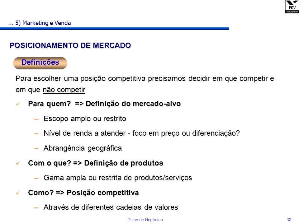 37Plano de Negócios 5) Marketing e Venda n Descreve como se pretende vender os produtos/serviços e conquistar seus clientes (4Ps do Marketing Mix) Dif