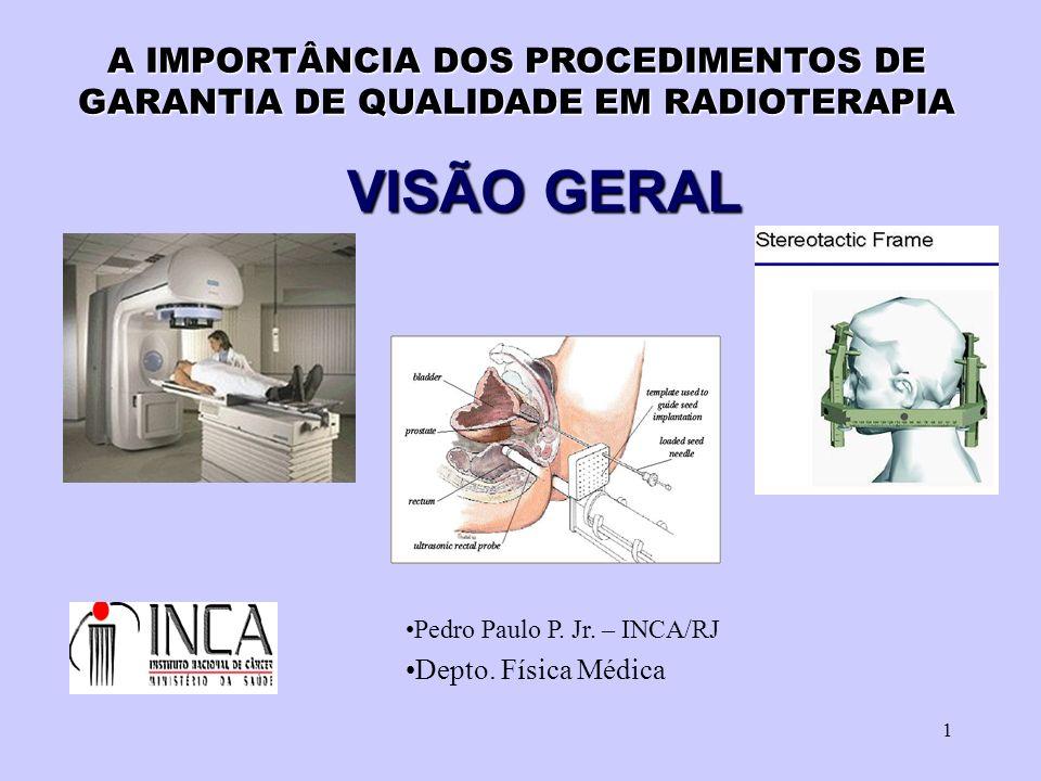 1 A IMPORTÂNCIA DOS PROCEDIMENTOS DE GARANTIA DE QUALIDADE EM RADIOTERAPIA VISÃO GERAL Pedro Paulo P.