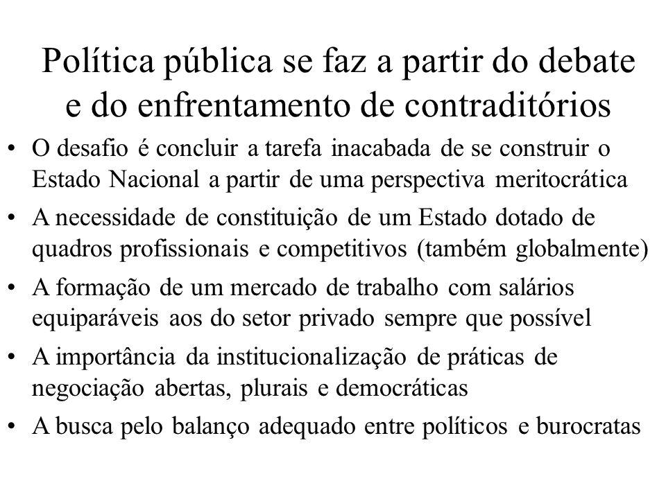 Política pública se faz a partir do debate e do enfrentamento de contraditórios O desafio é concluir a tarefa inacabada de se construir o Estado Nacio