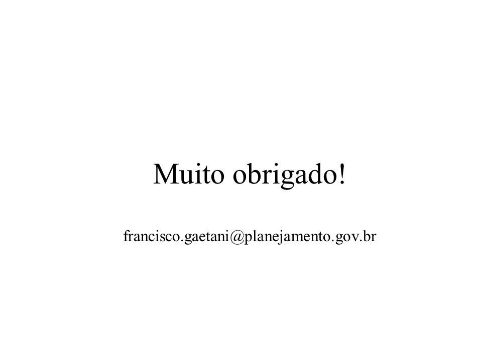 Muito obrigado! francisco.gaetani@planejamento.gov.br