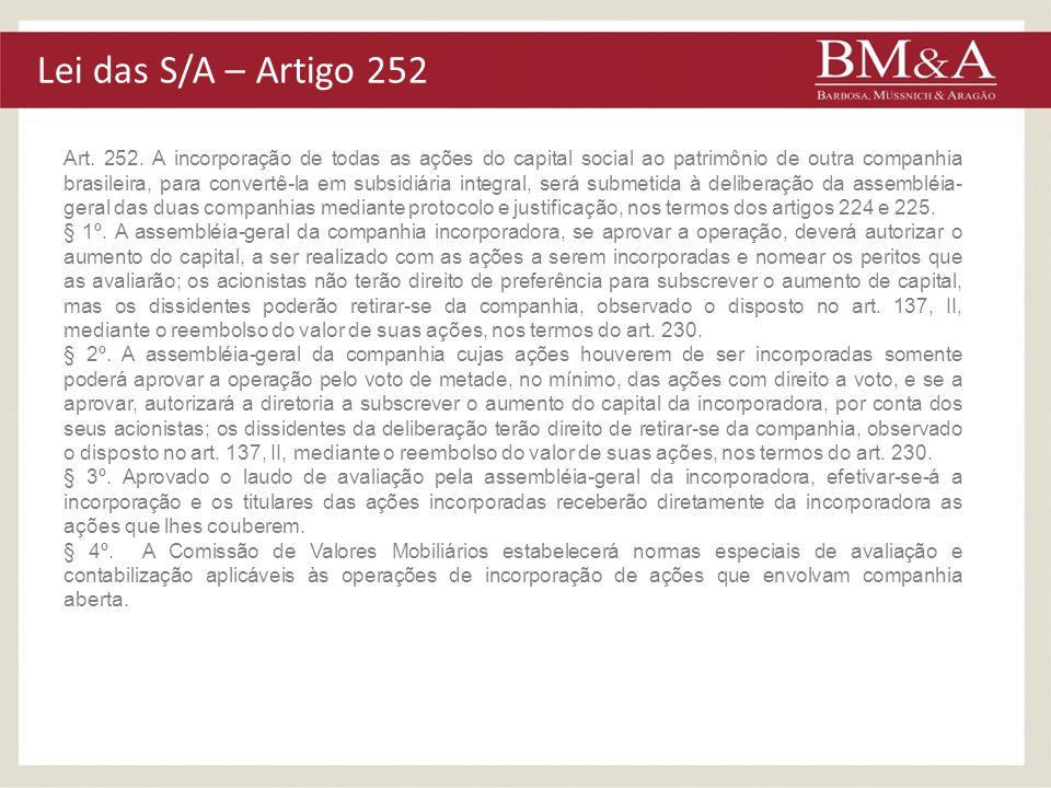 Lei das S/A – Artigo 252 Art. 252. A incorporação de todas as ações do capital social ao patrimônio de outra companhia brasileira, para convertê-la em