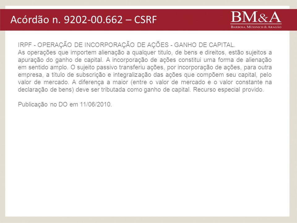 Acórdão n. 9202-00.662 – CSRF IRPF - OPERAÇÃO DE INCORPORAÇÃO DE AÇÕES - GANHO DE CAPITAL. As operações que importem alienação a qualquer titulo, de b