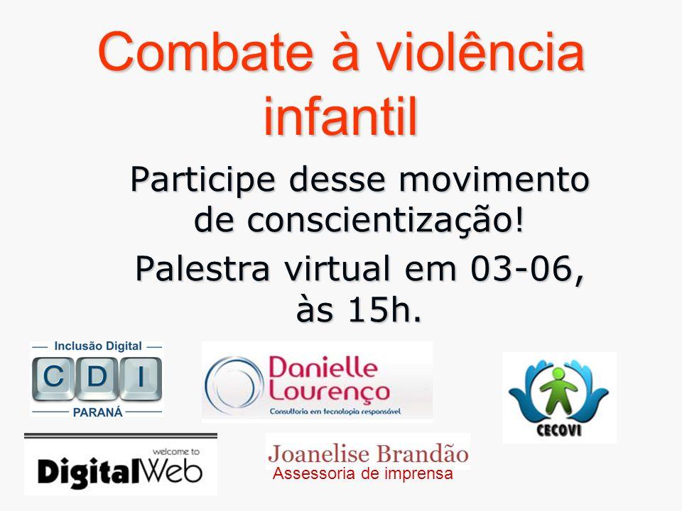 Combate à violência infantil Participe desse movimento de conscientização! Palestra virtual em 03-06, às 15h. Assessoria de imprensa