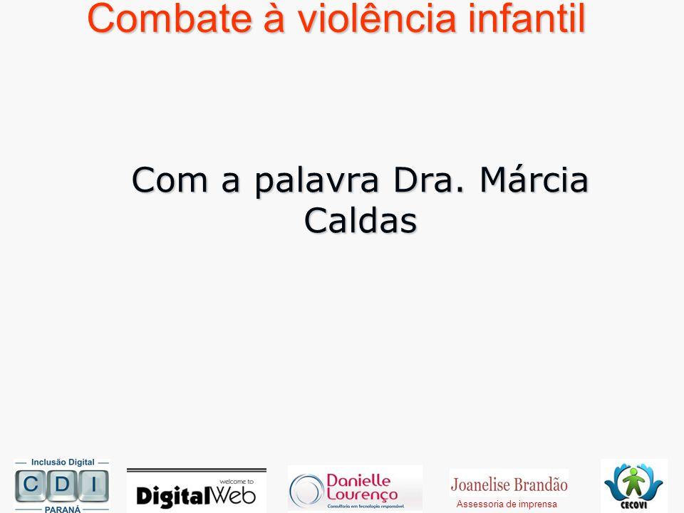Combate à violência infantil Com a palavra Dra. Márcia Caldas Assessoria de imprensa