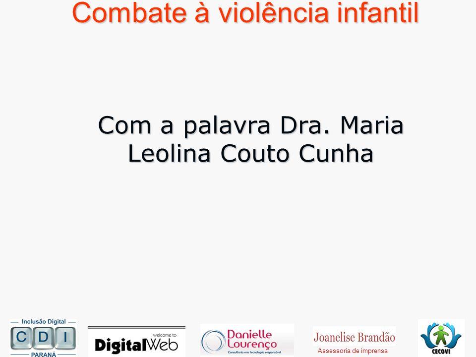Combate à violência infantil Com a palavra Dra. Maria Leolina Couto Cunha Assessoria de imprensa