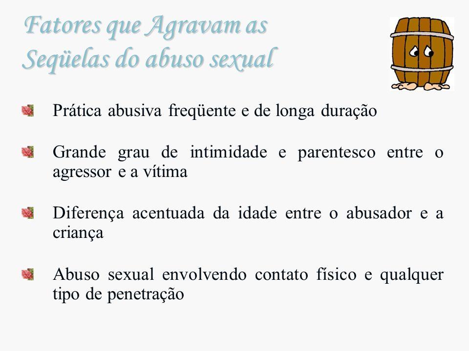 Prática abusiva freqüente e de longa duração Grande grau de intimidade e parentesco entre o agressor e a vítima Diferença acentuada da idade entre o a