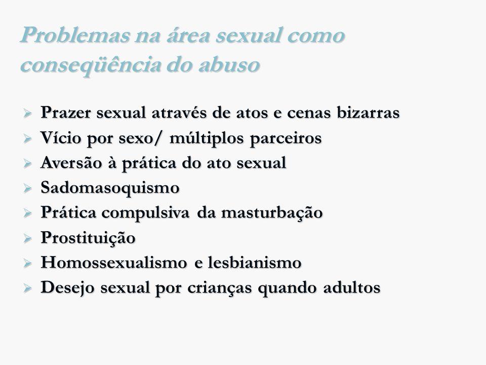 Problemas na área sexual como conseqüência do abuso Prazer sexual através de atos e cenas bizarras Prazer sexual através de atos e cenas bizarras Víci