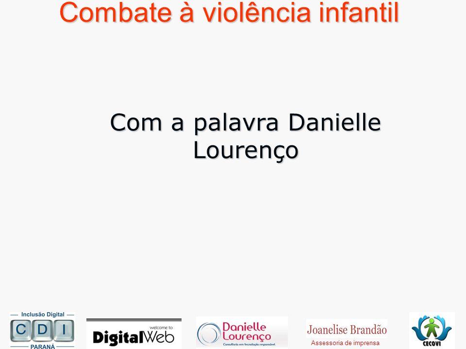 Combate à violência infantil Com a palavra Danielle Lourenço Assessoria de imprensa