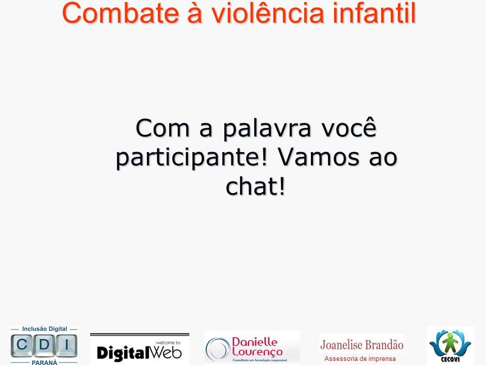 Combate à violência infantil Com a palavra você participante! Vamos ao chat! Assessoria de imprensa
