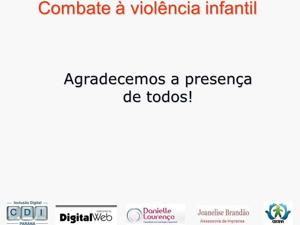 Combate à violência infantil Agradecemos a presença de todos! Assessoria de imprensa