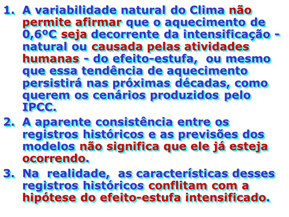 1.A variabilidade natural do Clima não permite afirmar que o aquecimento de 0,6ºC seja decorrente da intensificação - natural ou causada pelas ativida