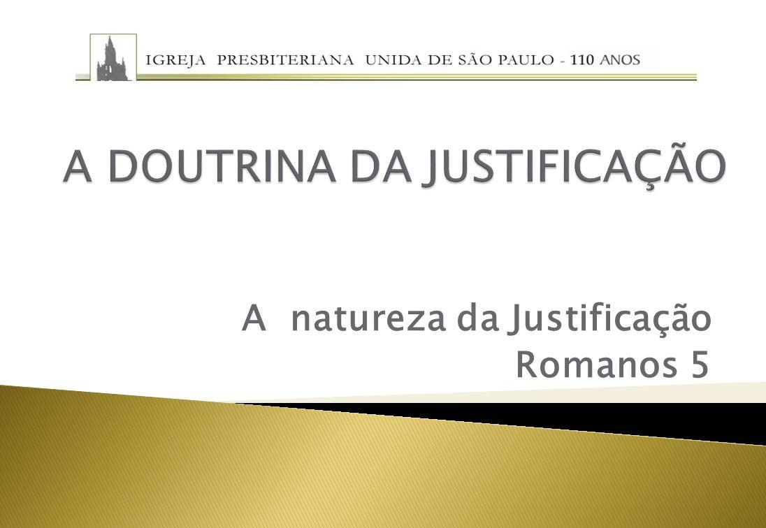 A natureza da Justificação Romanos 5
