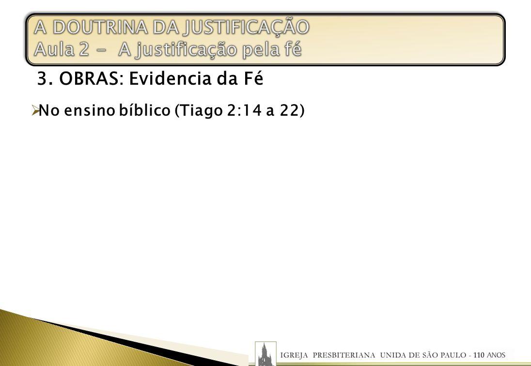3. OBRAS: Evidencia da Fé No ensino bíblico (Tiago 2:14 a 22)