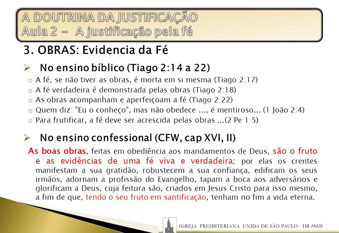3. OBRAS: Evidencia da Fé No ensino bíblico (Tiago 2:14 a 22) o A fé, se não tiver as obras, é morta em si mesma (Tiago 2:17) o A fé verdadeira é demo