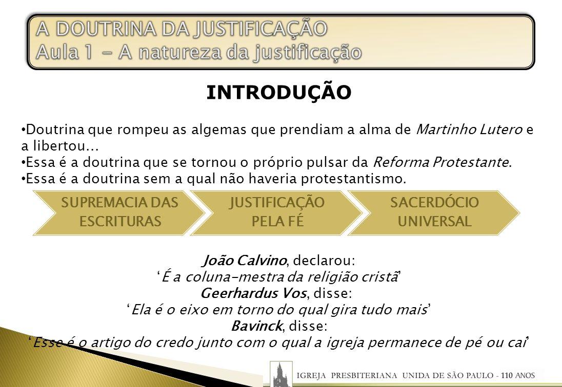 INTRODUÇÃO Doutrina que rompeu as algemas que prendiam a alma de Martinho Lutero e a libertou... Essa é a doutrina que se tornou o próprio pulsar da R