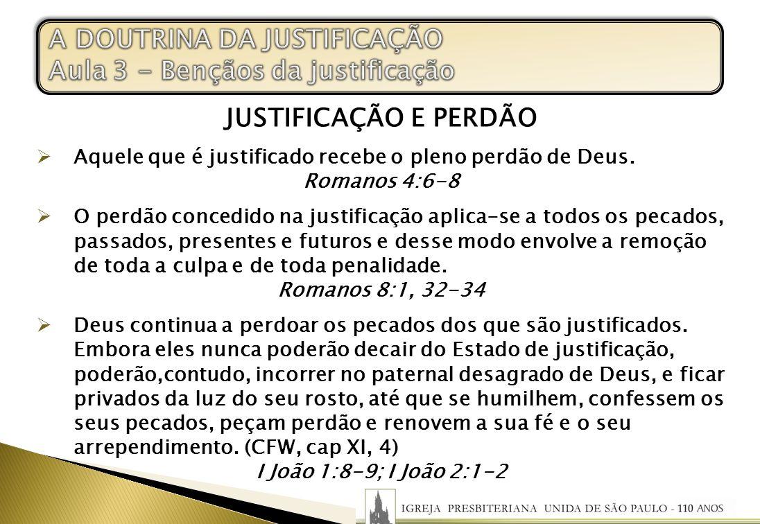 JUSTIFICAÇÃO E PERDÃO Aquele que é justificado recebe o pleno perdão de Deus. Romanos 4:6-8 O perdão concedido na justificação aplica-se a todos os pe