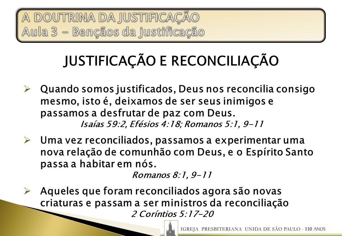 JUSTIFICAÇÃO E RECONCILIAÇÃO Quando somos justificados, Deus nos reconcilia consigo mesmo, isto é, deixamos de ser seus inimigos e passamos a desfruta