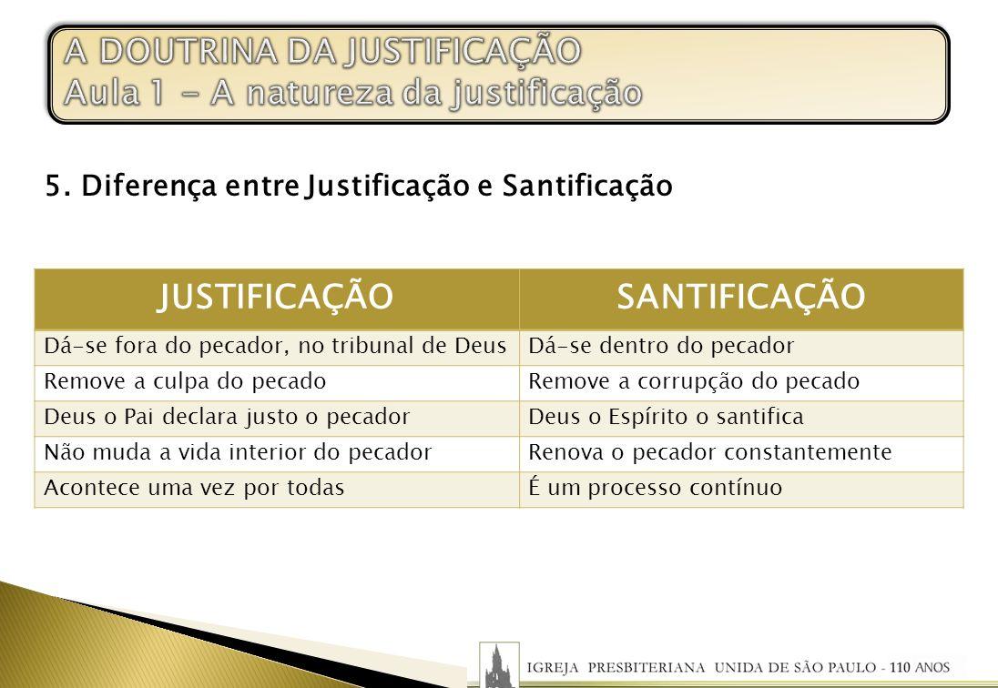 SANTIFICAÇÃO Dá-se fora do pecador, no tribunal de DeusDá-se dentro do pecador Remove a culpa do pecadoRemove a corrupção do pecado Deus o Pai declara