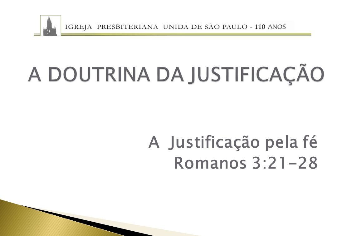 A DOUTRINA DA JUSTIFICAÇÃO A Justificação pela fé Romanos 3:21-28