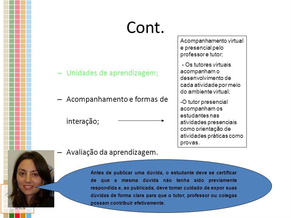 Cont. – Unidades de aprendizagem; – Acompanhamento e formas de interação; – Avaliação da aprendizagem. Acompanhamento virtual e presencial pelo profes