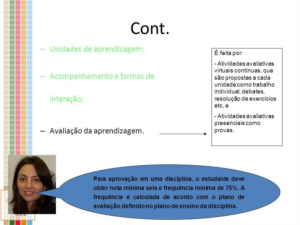 Cont. – Unidades de aprendizagem; – Acompanhamento e formas de interação; – Avaliação da aprendizagem. É feita por: - Atividades avaliativas virtuais