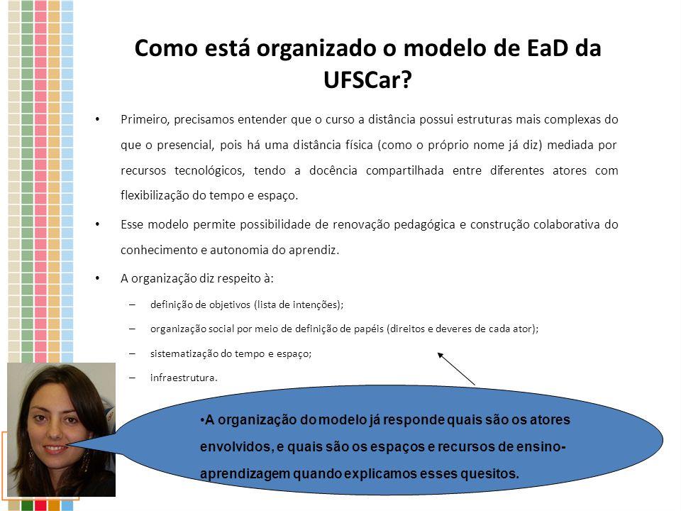 Como está organizado o modelo de EaD da UFSCar? Primeiro, precisamos entender que o curso a distância possui estruturas mais complexas do que o presen