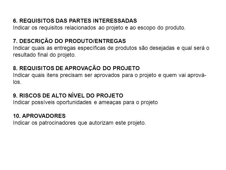 6. REQUISITOS DAS PARTES INTERESSADAS Indicar os requisitos relacionados ao projeto e ao escopo do produto. 7. DESCRIÇÃO DO PRODUTO/ENTREGAS Indicar q