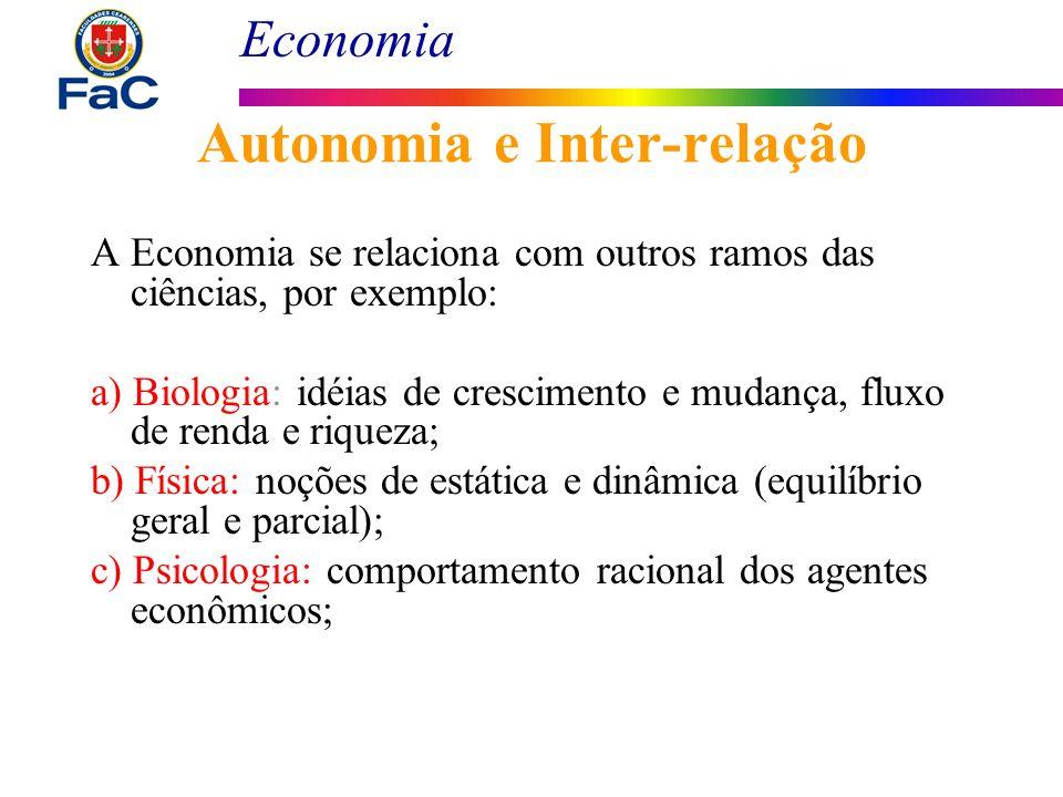 Economia Autonomia e Inter-relação A Economia se relaciona com outros ramos das ciências, por exemplo: a) Biologia: idéias de crescimento e mudança, f