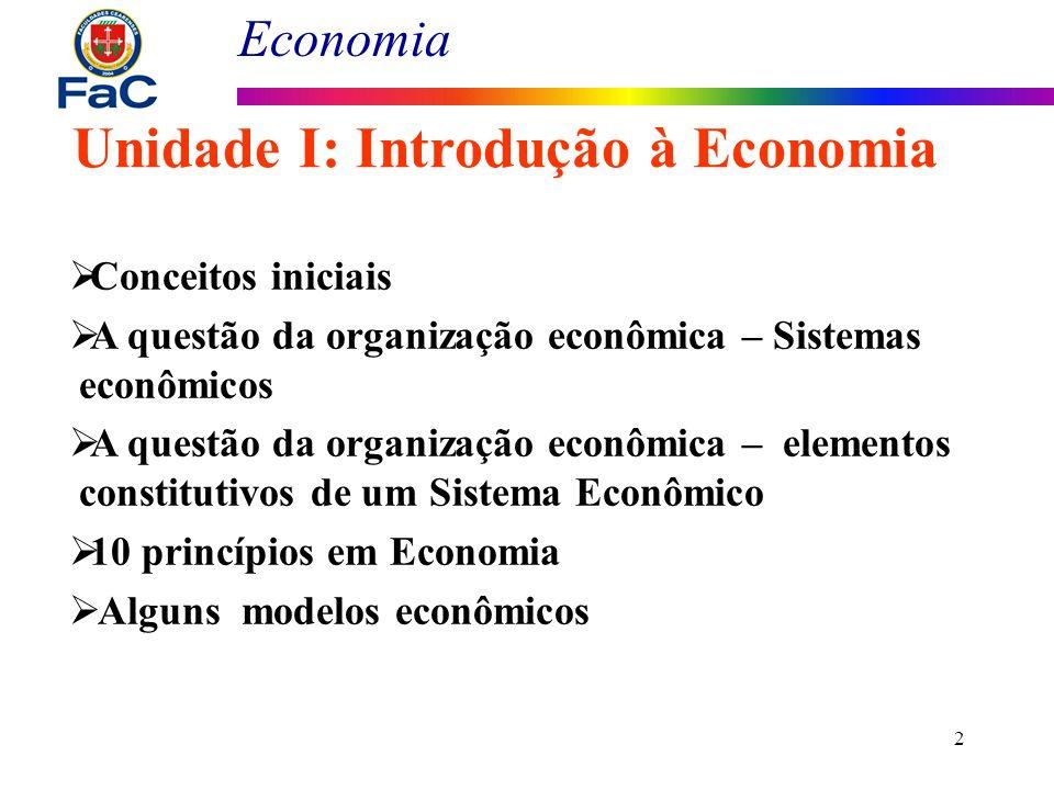 Economia 3 Origem da Ciência Econômica; Conceito de Economia; Problemas econômicos fundamentais Autonomia e inter-relação com outras áreas; Economia Positiva e Economia Normativa Divisão do estudo da economia.