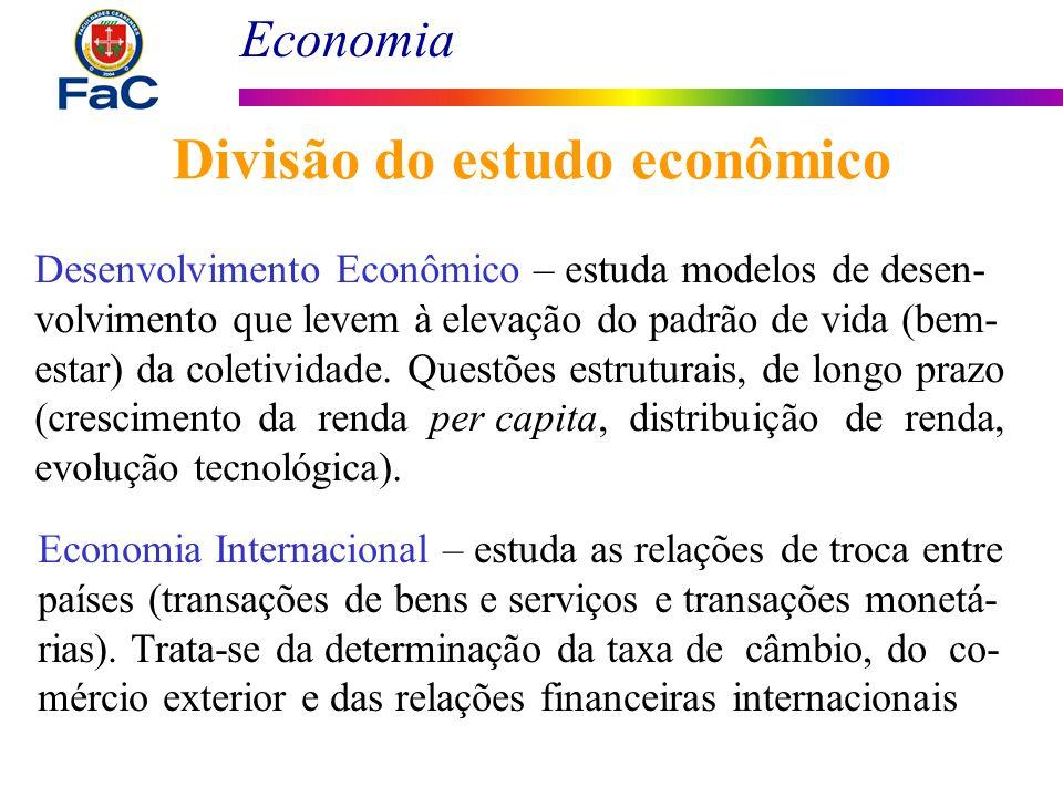 Economia Divisão do estudo econômico Desenvolvimento Econômico – estuda modelos de desen- volvimento que levem à elevação do padrão de vida (bem- esta