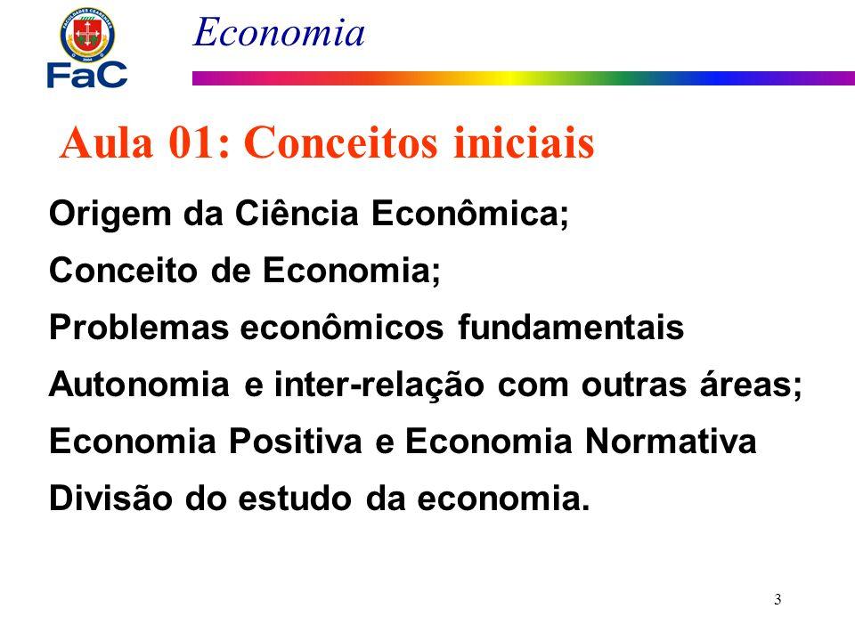 Economia 3 Origem da Ciência Econômica; Conceito de Economia; Problemas econômicos fundamentais Autonomia e inter-relação com outras áreas; Economia P