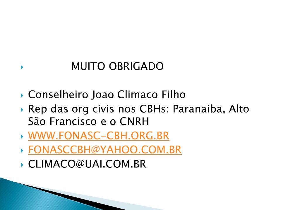 MUITO OBRIGADO Conselheiro Joao Climaco Filho Rep das org civis nos CBHs: Paranaiba, Alto São Francisco e o CNRH WWW.FONASC-CBH.ORG.BR FONASCCBH@YAHOO