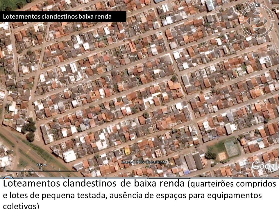 Loteamentos clandestinos baixa renda Loteamentos clandestinos de baixa renda (quarteirões compridos e lotes de pequena testada, ausência de espaços pa