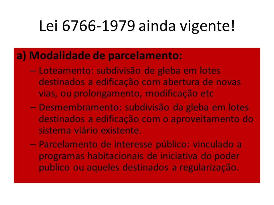 Lei 6766-1979 ainda vigente! a) Modalidade de parcelamento: – Loteamento: subdivisão de gleba em lotes destinados a edificação com abertura de novas v