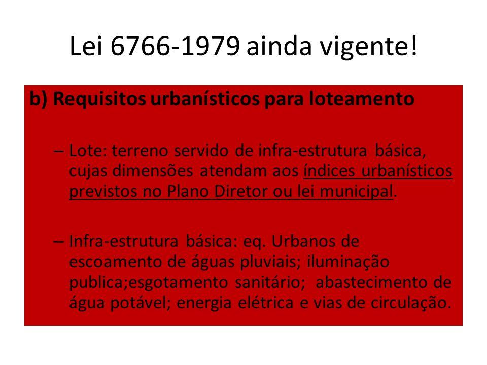 Lei 6766-1979 ainda vigente! b) Requisitos urbanísticos para loteamento – Lote: terreno servido de infra-estrutura básica, cujas dimensões atendam aos