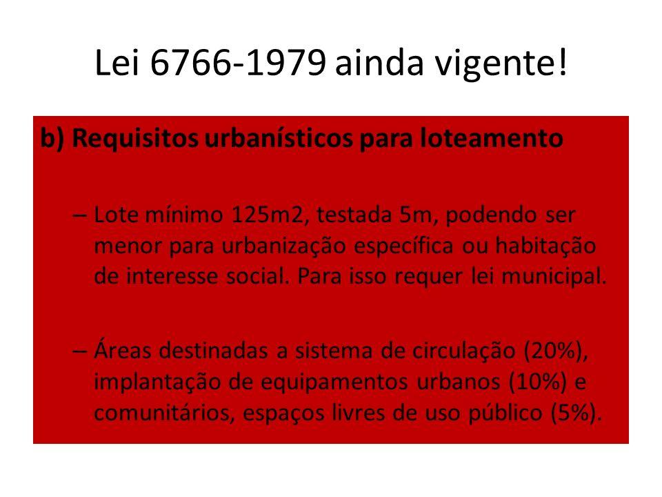 Lei 6766-1979 ainda vigente! b) Requisitos urbanísticos para loteamento – Lote mínimo 125m2, testada 5m, podendo ser menor para urbanização específica