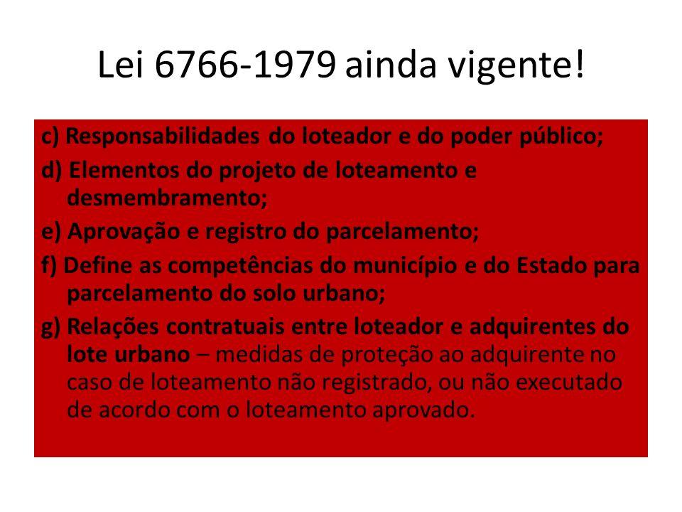 Lei 6766-1979 ainda vigente! c) Responsabilidades do loteador e do poder público; d) Elementos do projeto de loteamento e desmembramento; e) Aprovação