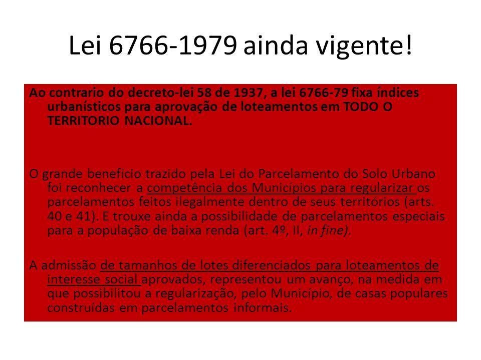 Lei 6766-1979 ainda vigente! Ao contrario do decreto-lei 58 de 1937, a lei 6766-79 fixa índices urbanísticos para aprovação de loteamentos em TODO O T