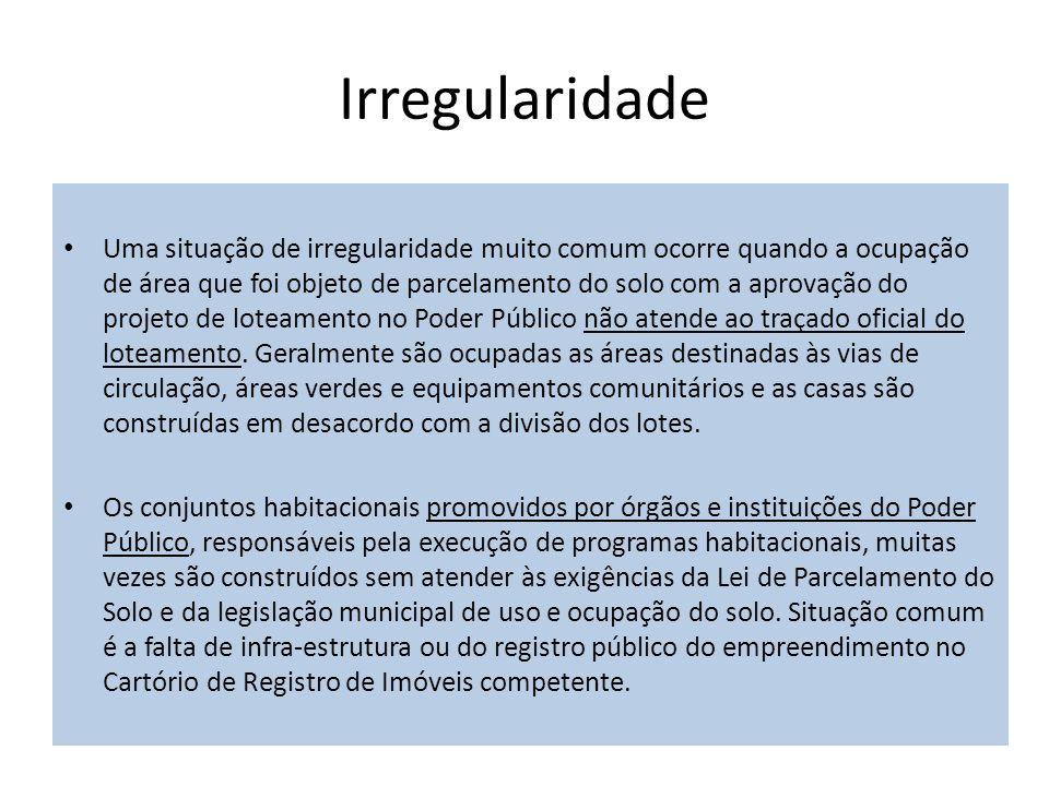 Irregularidade Uma situação de irregularidade muito comum ocorre quando a ocupação de área que foi objeto de parcelamento do solo com a aprovação do p