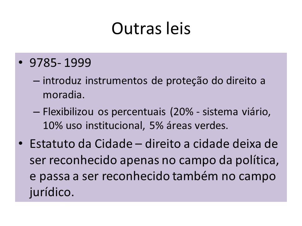 Outras leis 9785- 1999 – introduz instrumentos de proteção do direito a moradia. – Flexibilizou os percentuais (20% - sistema viário, 10% uso instituc