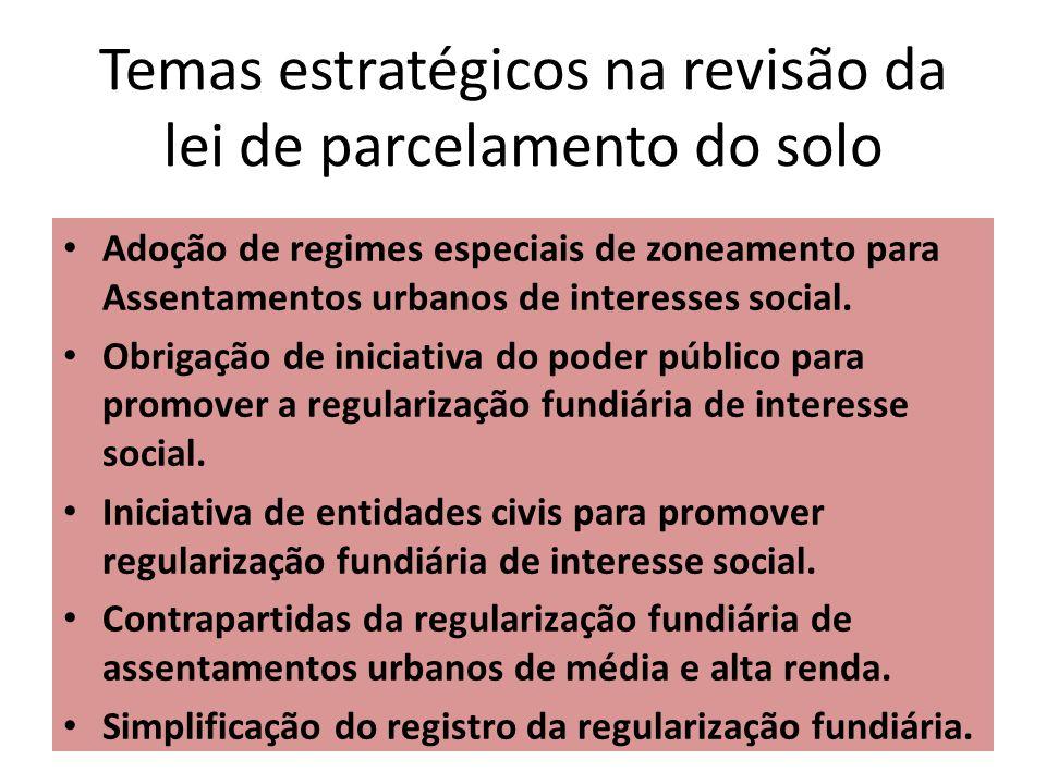 Temas estratégicos na revisão da lei de parcelamento do solo Adoção de regimes especiais de zoneamento para Assentamentos urbanos de interesses social