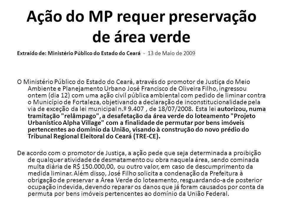 Ação do MP requer preservação de área verde Extraído de: Ministério Público do Estado do Ceará - 13 de Maio de 2009 O Ministério Público do Estado do