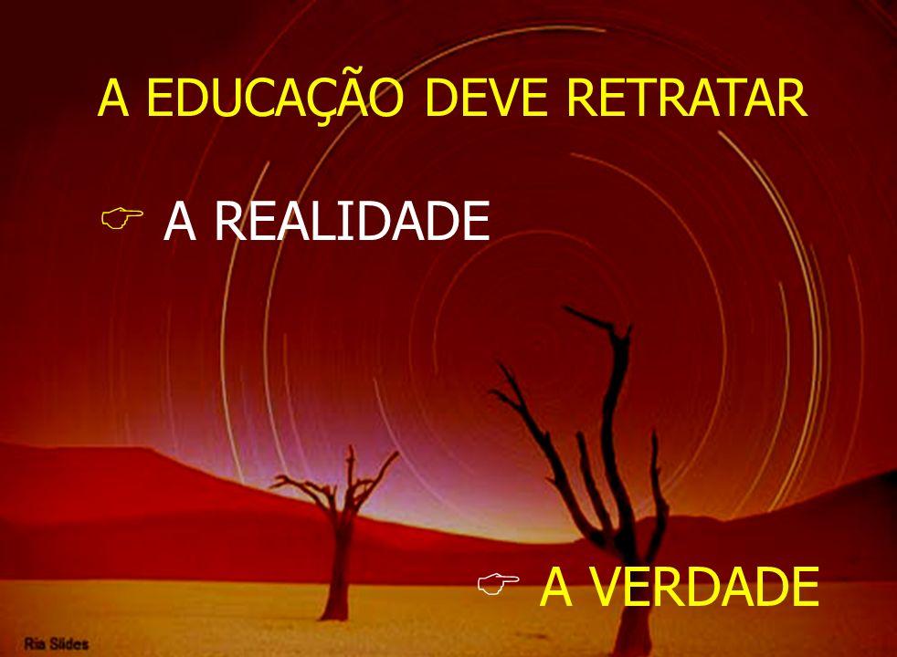 A EDUCAÇÃO DEVE RETRATAR A REALIDADE A VERDADE