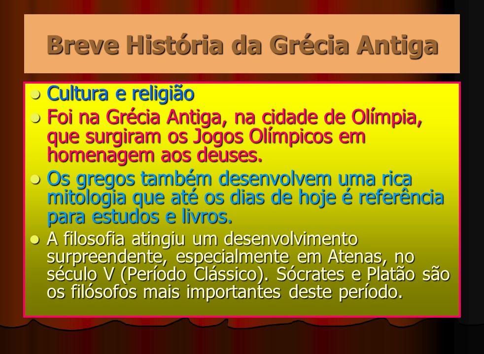 Breve História da Grécia Antiga Cultura e religião Foi na Grécia Antiga, na cidade de Olímpia, que surgiram os Jogos Olímpicos em homenagem aos deuses