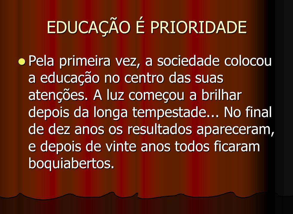 EDUCAÇÃO É PRIORIDADE Pela primeira vez, a sociedade colocou a educação no centro das suas atenções. A luz começou a brilhar depois da longa tempestad